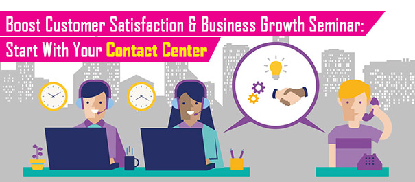 Boost Customer Satisfaction and Business Growth Seminar: Start With Your Contact Center